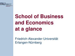 School of Business and Economics at a glance Friedrich-Alexander-Universität Erlangen-Nürnberg