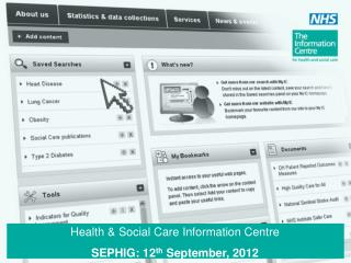 Health & Social Care Information Centre  SEPHIG: 12 th  September, 2012