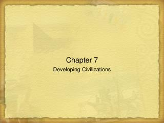 Chapter 7 Developing Civilizations