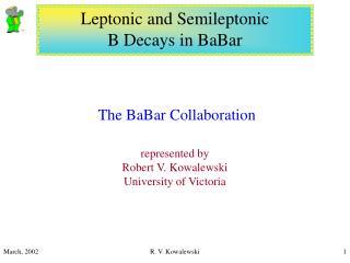 The BaBar Collaboration represented by  Robert V. Kowalewski University of Victoria