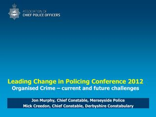Leading Change in Policing Conference 2012 Organised Crime � current and future challenges