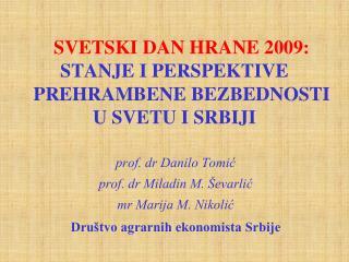 SVETSKI DAN HRANE 2009: STANJE I PERSPEKTIVE     PREHRAMBENE BEZBEDNOSTI  U SVETU I SRBIJI