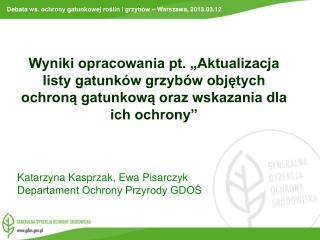 Katarzyna Kasprzak, Ewa Pisarczyk Departament Ochrony Przyrody GDOŚ