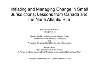 Rob Greenwood, Ph.D. robg@mun Director, Leslie Harris Centre of Regional Policy