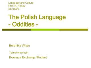 Language  and Culture Prof. R. Hickey S S 05/06 The Polish Language - Oddities -