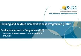 Clothing and Textiles Competitiveness Programme (CTCP) Production Incentive Programme (PIP)