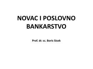 NOVAC I POSLOVNO BANKARSTVO Prof . dr.  sc . Boris Sisek