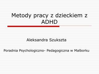 Metody pracy z dzieckiem z ADHD