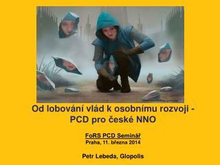 Od lobování vlád k osobnímu rozvoji - PCD pro české NNO FoRS PCD Seminář