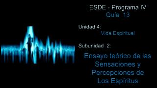 ESDE - Programa IV Guía  13 Unidad 4:  Vida Espiritual Subunidad  2: Ensayo teórico de las