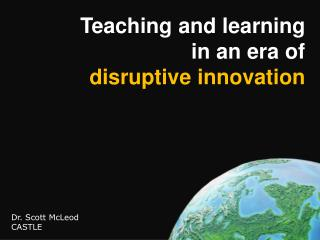 Teaching and learning in an era of disruptive innovation
