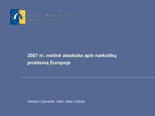 2007  m. metinė ataskaita apie narkotikų problemą Europoje