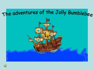 The adventures of the Jolly Bumblebee