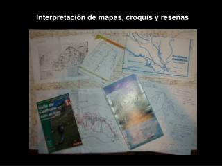 Interpretación de mapas, croquis y reseñas