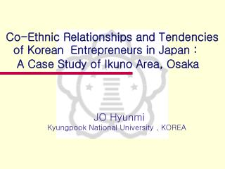Co-Ethnic Relationships and Tendencies    of Korean  Entrepreneurs in Japan :