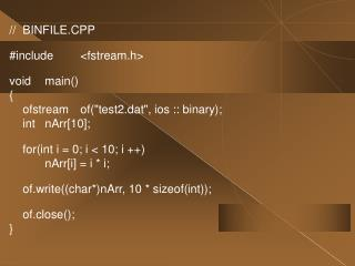 "//	BINFILE.CPP #include	<fstream.h> void	main() { 	ofstream	of(""test2.dat"", ios :: binary);"