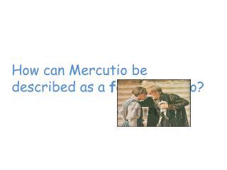 How can Mercutio be described as a  foil  to Romeo?