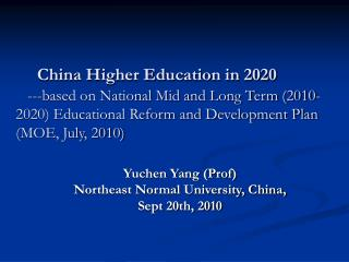 China Higher Education in 2020     ---based on National Mid and Long Term 2010-2020 Educational Reform and Development P