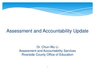 Assessment and Accountability Update Dr. Chun-Wu Li Assessment and Accountability Services