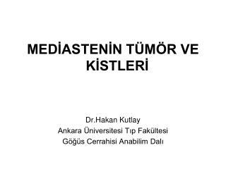 MEDİASTENİN TÜMÖR VE KİSTLERİ Dr.Hakan Kutlay Ankara Üniversitesi Tıp Fakültesi