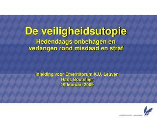 Inleiding voor Emeritiforum K.U. Leuven Hans Boutellier 19 februari 2009