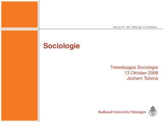 Sociologie Tweedaagse Sociologie 13 Oktober 2008 Jochem Tolsma
