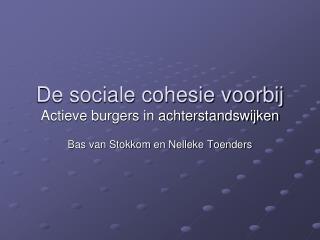 De sociale cohesie voorbij  Actieve burgers in achterstandswijken