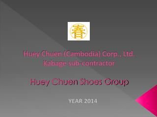 Huey Chuen (Cambodia) Corp., Ltd.  Kabage  sub-contractor Huey  Chuen  Shoes Group