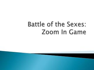 Battle of the Sexes: Zoom In Game