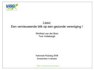 Lisso:  Een vernieuwende blik op een gezonde vereniging ! Winfried van der Bom Tom Vollebergh
