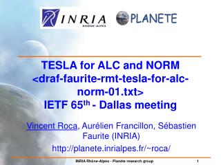 TESLA for ALC and NORM <draf-faurite-rmt-tesla-for-alc-norm-01.txt> IETF 65 th  - Dallas meeting