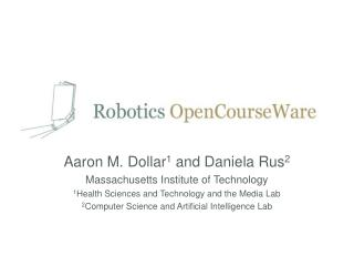 Aaron M. Dollar 1  and Daniela Rus 2 Massachusetts Institute of Technology