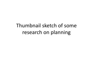 Thumbnail sketch of some research on planning