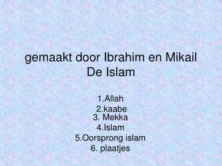 gemaakt door Ibrahim en Mikail                                    De Islam