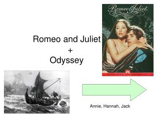 Romeo and Juliet     + Odyssey