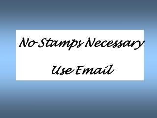 No Stamps Necessary Use Email