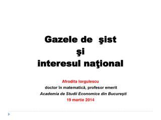 Gazele de  şist  şi  interesul naţional Afrodita Iorgulescu