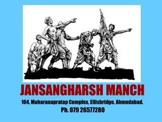 JANSANGHARSH MANCH 104, Maharanapratap Complex, Ellisbridge, Ahmedabad.  Ph. 079 26577280