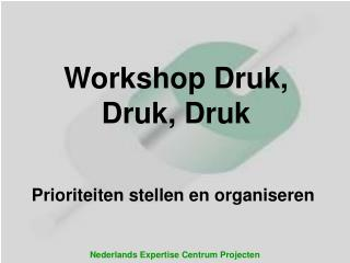 Workshop Druk, Druk, Druk
