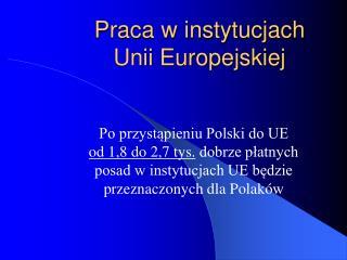 Praca w instytucjach  Unii Europejskiej