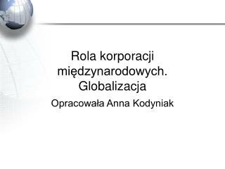 Rola korporacji miedzynarodowych. Globalizacja