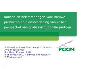 WRR-seminar  Innovatieve praktijken in wonen, zorg en pensioenen Den Haag, 13 maart 2014