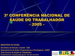 3ª CONFERÊNCIA NACIONAL DE SAÚDE DO TRABALHADOR - 2005 -