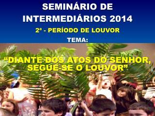 SEMINÁRIO DE  INTERMEDIÁRIOS 2014