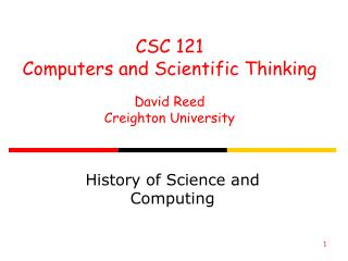 CSC 121 Computers and Scientific Thinking David Reed Creighton University