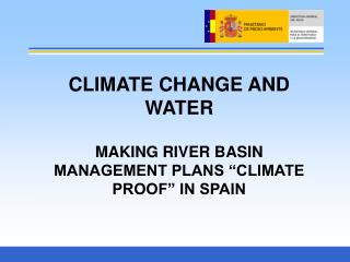 CLIMATE CHANGE AND WATER MAKING RIVER BASIN MANAGEMENT PLANS �CLIMATE PROOF� IN SPAIN