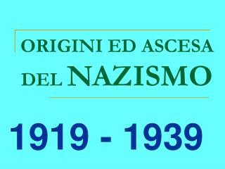 ORIGINI ED ASCESA DEL  NAZISMO