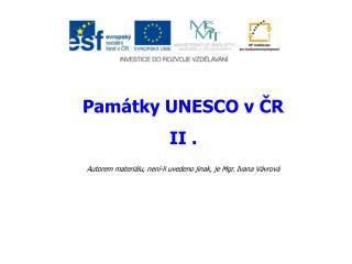 Památky UNESCO v ČR II . Autorem materiálu, není-li uvedeno jinak, je Mgr. Ivana Vávrová
