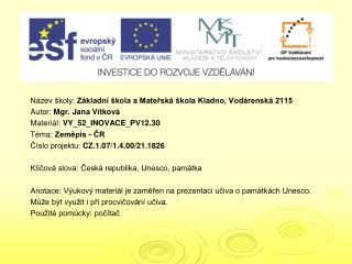Název školy:  Základní škola a Mateřská škola Kladno, Vodárenská 2115 Autor:  Mgr. Jana Vítková