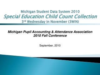 Michigan Student Data System 2010  Special Education Child Count Collection 3rd Wednesday in November 3WiN